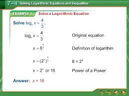 2 example 1 solve a logarithmic equation answer x 16 original equation definition of logarithm 8 2 3 power of a power solve