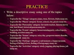 writing a descriptive essay ppt video online  practice write a descriptive essay using one of the topics below