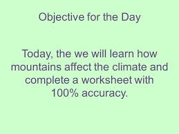 Objective for the Day Today, the we will learn how mountains ...