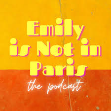 Emily Is Not In Paris: The Podcast
