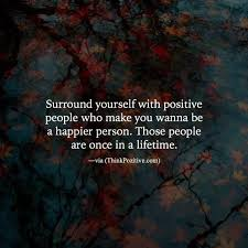 Positive People Quotes Amazing Positive Quotes Surround Yourself With Positive People Who Make