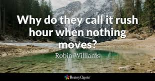 Phone Call Quotes Inspiration Why Do They Call It Rush Hour When Nothing Moves Robin Williams