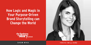 How Logic and Magic in Your Purpose-Driven Brand Storytelling can Change  the World