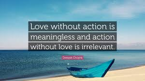 Love Is An Action Quote Deepak Chopra Quote Love Without Action Is