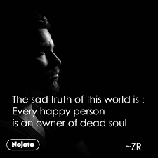 The Sad Truth Of This World Is Every Happy Perso English Quote