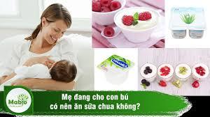 Bác sĩ giải đáp: Cho con bú có nên ăn sữa chua không?