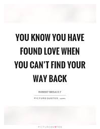 You Know You Have Found Love When You Can't Find Your Way Back Cool I Found The Love Quotes
