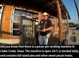 Pie Vending Machine Unique Did You Know That There Is A Pecan Pie Vending Machine In Cedar
