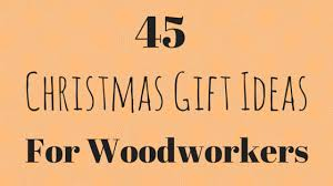45 gift ideas for woodworkers