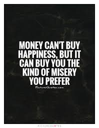 Quotes About Money And Happiness Money can't buy happiness but it can buy you the kind of misery 43
