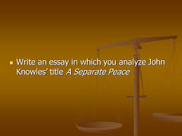 literary analysis prompts walk through ppt video online 30 write an essay in which you analyze john knowles title a separate peace