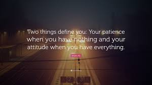 "imam ali quote ""two things define you your patience when you  imam ali quote ""two things define you your patience when you have nothing"