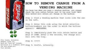 Vending Machine Hack Code Classy How To Get Money Out Of A Vending Machine Is This Illegal If Not