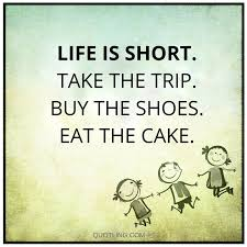 Life Is Short Take The Trip Buy The Shoes Eat The Cake Lagalag