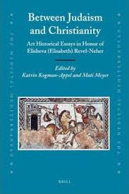 between judaism and christianity katrin kogman appel  between judaism and christianity art historical essays in honor of elisheva elisabeth revel neher