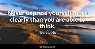 Quote Express Delectable Never Express Yourself More Clearly Than You Are Able To Think