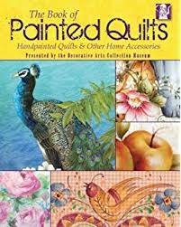 The Painted Quilt: Paint and Print Techniques for Color on Quilts ... & The Book of Painted Quilts: Hand Painted Quilts & Other Home Accessories Adamdwight.com
