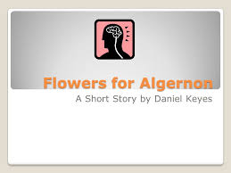 flowers for algernon a short story by daniel keyes ppt  1 flowers for algernon a short story by daniel keyes