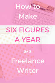 How To Make Six Figures A Year As A Freelance Writer