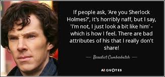 Sherlock Holmes Quotes Magnificent Benedict Cumberbatch Quote If People Ask 'Are You Sherlock Holmes