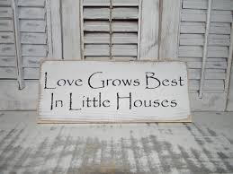 Home Decor Signs Shabby Chic Love Grows Best In Little Houses Sign Primitive Rustic Shabby Chic 2