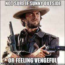 Not sure if sunny outside or feeling vengeful - Clint Eastwood is ... via Relatably.com