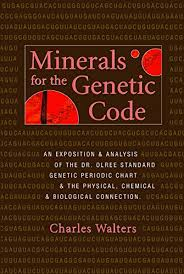 Minerals For The Genetic Code An Exposition Anaylsis Of The Dr Olree Standard Genetic Periodic Chart The Physical Chemical Biological