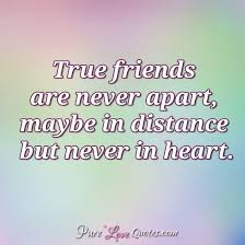True Friends Quotes Inspiration True Friends Are Never Apart Maybe In Distance But Never In Heart