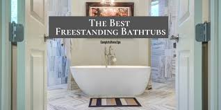 the best freestanding bathtubs of 2019 reviews