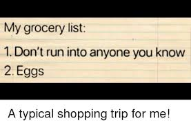 Typical Grocery List My Grocery List 1 Dont Run Into Anyone You Know 2 Eggs Funny Meme