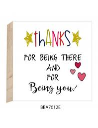 Wooden plaques - Thanks for being there and for being you! - Sarah Concept