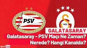 Galatasaray - PSV Maçı Ne Zaman? Nerede? Hangi Kanalda? - Sporlive Spor  Haberleri