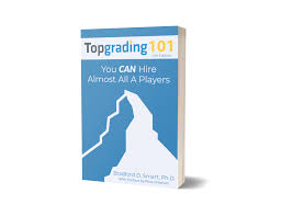 Topgrading Chart The Best Hiring Interview Process Topgrading Inc