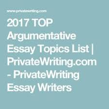 best argumentative essay topics english  2017 top argumentative essay topics list privatewriting com privatewriting essay writers