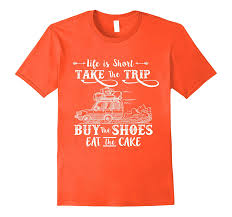 Life Is Short Take The Trip Buy The Shoes Eat The Cake Shirt Vaci
