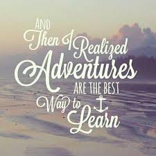Quotes On Adventure Extraordinary And Then I Realized Adventures Are The Best Way To Learn