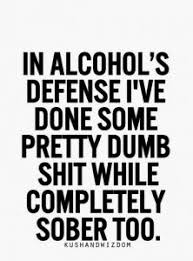 Alcoholic Quotes Extraordinary Hahahah Yasss Very True But Not As Dumb As The Stuff I've Some