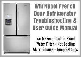 whirlpool french door refrigerator troubleshooting control panel water filter and user guide