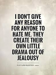 Hatred Quotes Best I Don't Give Any Reason For Anyone To Hate Me They Create Their Own