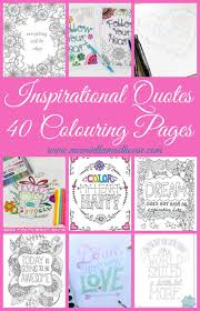 I spend a lot of time creating them, because honestly, i'm just so obsessed with i hope you enjoy these uplifting and inspirational free printable love quotes coloring sheets and i hope they bring you some peaceful time as well. Inspirational Quotes Colouring Pages For Adults And Kids Mum In The Madhouse