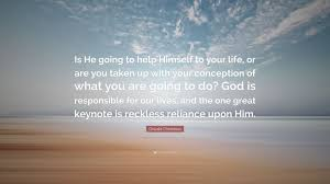 "Oswald Chambers Quotes Best Oswald Chambers Quote ""Is He Going To Help Himself To Your Life Or"