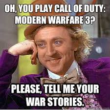 Oh, you play Call of Duty: Modern Warfare 3? Please, tell me your ... via Relatably.com