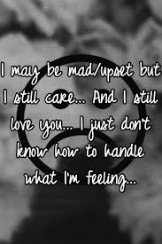 I Care About You Quotes 9 Stunning I May Be Madupset But I Still Care And I Still Love You I