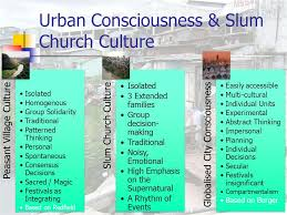 urban poor spirituality the urban poor church the culture of  5 urban consciousness slum church culture peasant village culture isolated homogenous group solidarity traditional patterned thinking personal spontaneous
