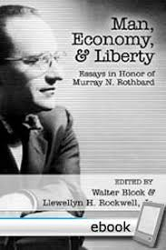 man economy and liberty essays in honor of murray n rothbard man economy and liberty essays in honor of murray n rothbard digital book