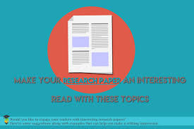 interesting research paper topics to work on a research paper is nothing but an informative write up based on the original work of the author the paper would comprise of self analysis of the topic