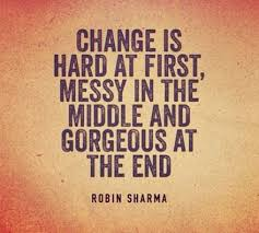 Change Quote Stunning Got Through The Hard And I Am Now Somewhere Still In The Messybut