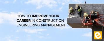 How To Improve Your Career In Construction Engineering Management