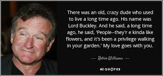Robin Williams Quotes Custom Robin Williams Quote There Was An Old Crazy Dude Who Used To Live