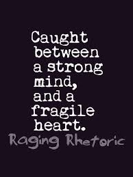 Strong Mind Quotes Adorable Caught Between A Strong Mind And A Fragile Heart INFJ Quotes